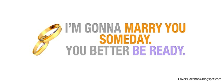 I'M Gonna Marry You Facebook Timeline Cover, FB Covers