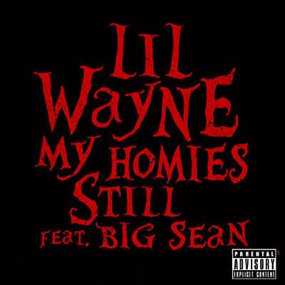 Lil Wayne - My Homies Still (feat. Big Sean) Lyrics