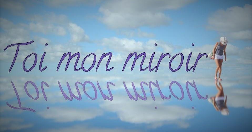 Toi mon miroir po mes po sie d 39 amour for Le miroir de ma vie