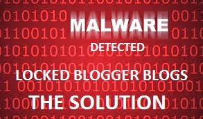 Malware Detected and Locked Blogs on Blogger Blog the Solution