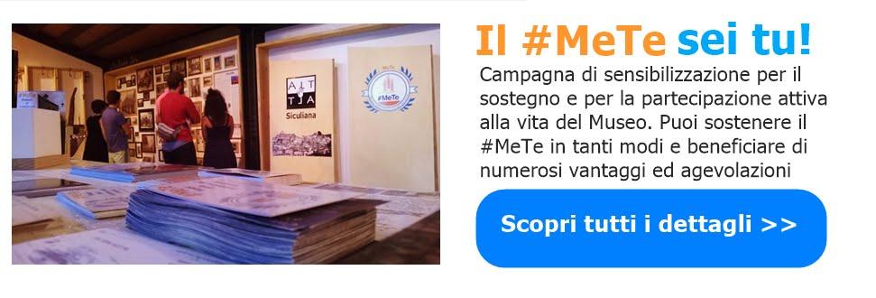Non limitarti a visitare il Museo: diventa un utente attivo partecipando e sostenendo il #MeTe