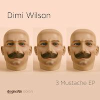 Dimi Wilson 3 Moustache EP Dogmatik Digital