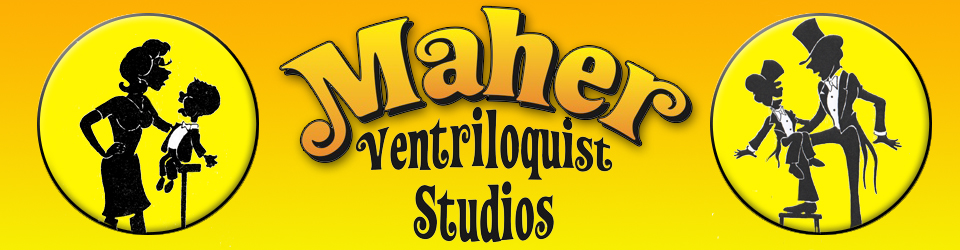 The NEW MAHER VENTRILOQUIST STUDIOS