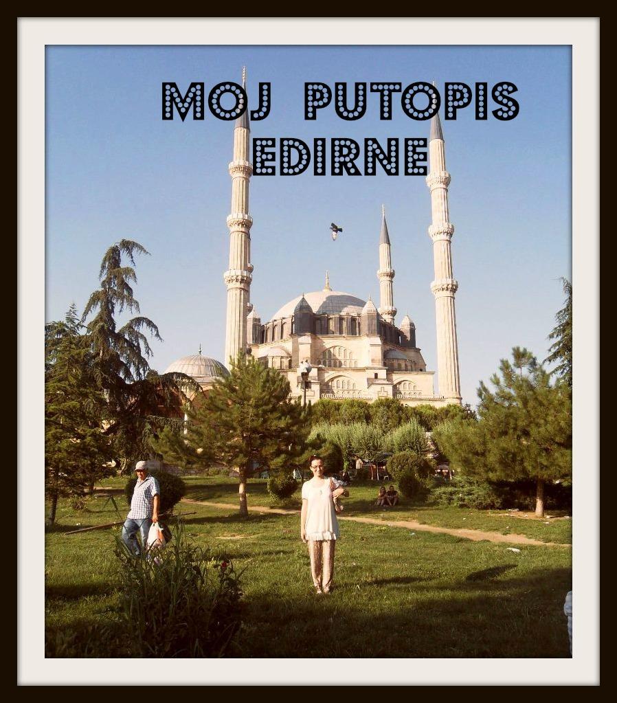 Tina thinks...: Edirne (Jedrene), nekadašnja turska ...