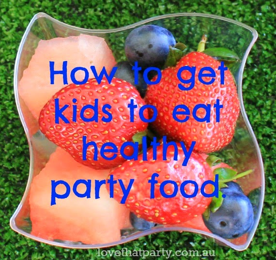 Tips and hints for getting kids to eat healthy party foods! via Love That Party. www.lovethatparty.com.au