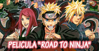 Naruto Shippuden Pelicula Road to ninja