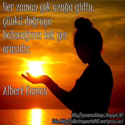 Albert Camus Her zaman çok uzağa gidin, çünkü doğruyu bulacağını tek yer orasıdır. Türkçe Çeviri Quotes Always go too far, because that's where you'll find the truth.