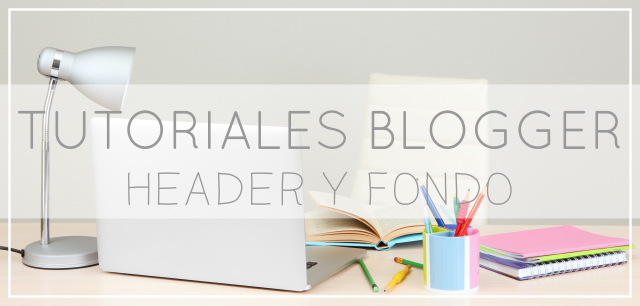 Tutoriales Blogger para Dummies: Header y Fondo