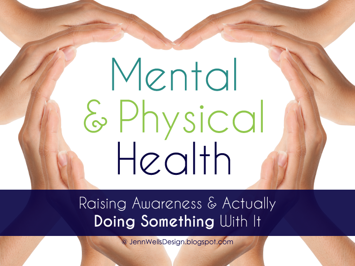 Mental and Physical Health: Raising Awareness and Actually Doing Something With It