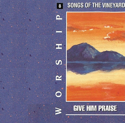 Worship Songs Of The Vineyard-Vol 8-Give Him Praise-