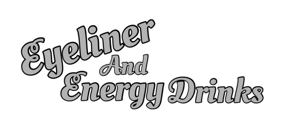 Eyeliner and Energy Drinks