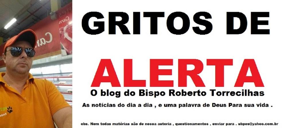 GRITOS DE ALERTA - O BLOG SEM CONTRA INDICAÇÃO  -   MOVIMENTO  GRITA BRASIL
