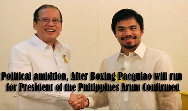 After Boxing Pacquiao will run for President of the Philippines Arum Confirmed