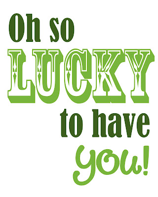 St. Patrick's Printable: Oh So Lucky to Have You!