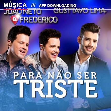 João Neto & Frederico – Para não ser triste (Part. Gustavo Lima)