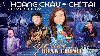 Liveshow Cặp Đôi Hoàn Chỉnh - Hoàng Châu,Chí Tài