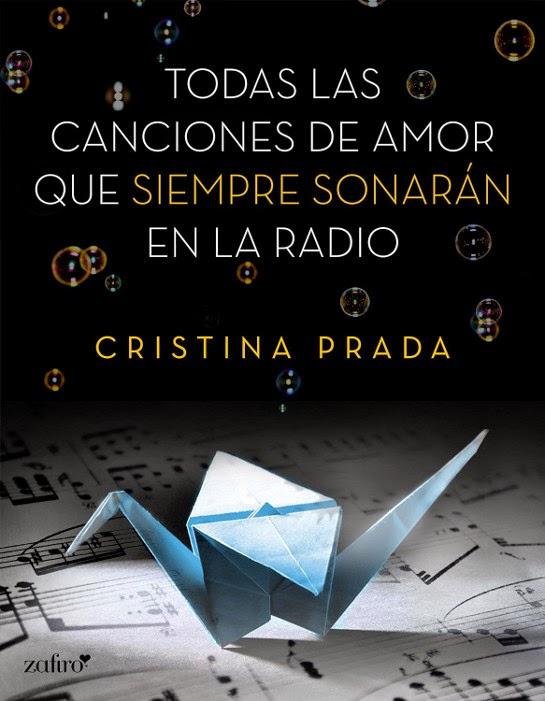 LIBRO - Todas las canciones de amor   que siempre sonarán en la radio  Cristina Prada (Zafiro - 28 abril 2015)  NOVELA ROMANTICA ADULTA   EROTICA  Mayores de 18 años   Edición Ebook Kindle