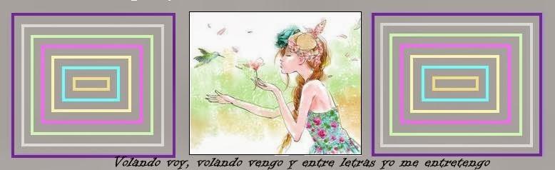 VOLANDO VOY, VOLANDO VENGO Y ENTRE LETRAS YO ME ENTRETENGO