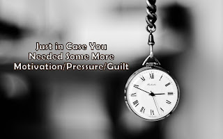 Pocketwatch with phrase in case you needed more motivation/pressure/guilt