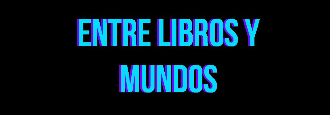 Entre libros y mundos.