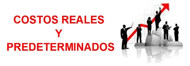 LOS COSTOS REALES Y PREDETERMINADOS