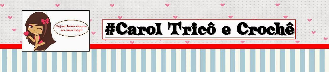 # Carol Tricô e Crochê