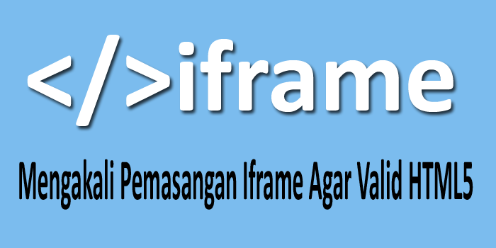 Mengakali Pemasangan Iframe Agar Valid HTML5