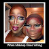When Makeup Goes Wrong!