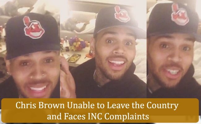 Chris Brown Unable to Leave the Country and Faces INC Complaints
