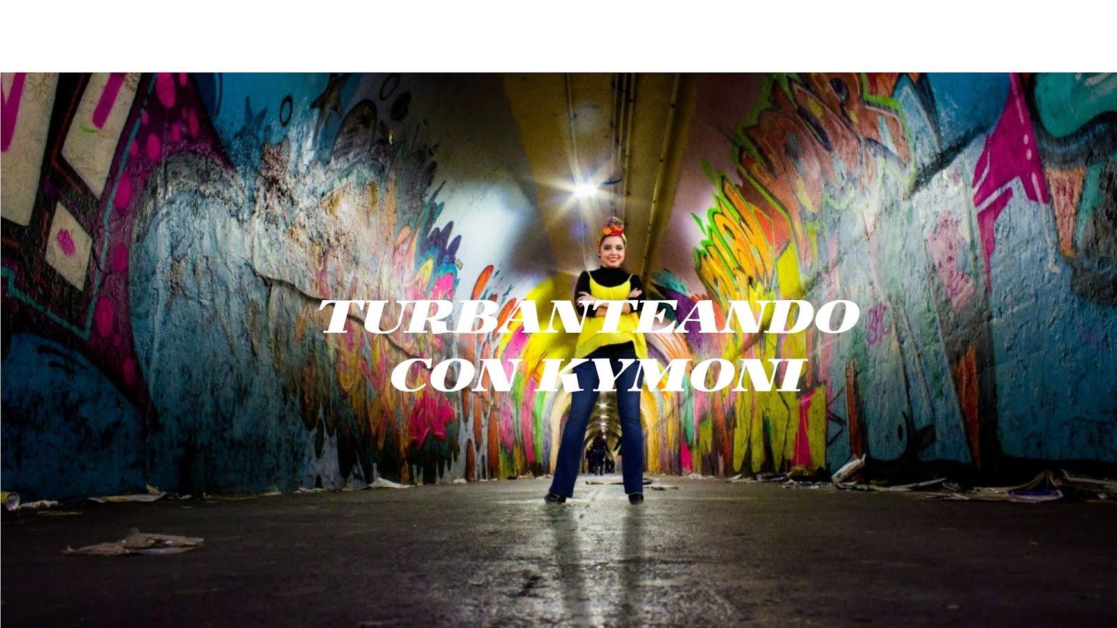 TURBANTEANDO CON KYMONI