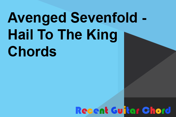 Avenged Sevenfold - Hail To The King Chords
