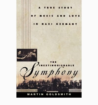 the inextinguishable symphony a true story of music and love in nazi germany