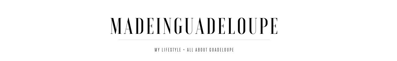 MADEINGUADELOUPE | Blog Lifestyle, Beauté, Mode, Décoration et Guadeloupe