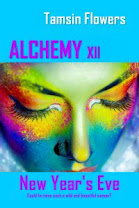<i>ALCHEMY XII: NEW YEAR&#39;S EVE</i><br>By Tamsin Flowers