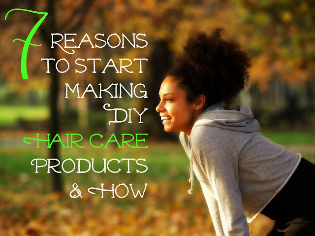 7 Reasons to Start Making DIY Hair Care Products & How