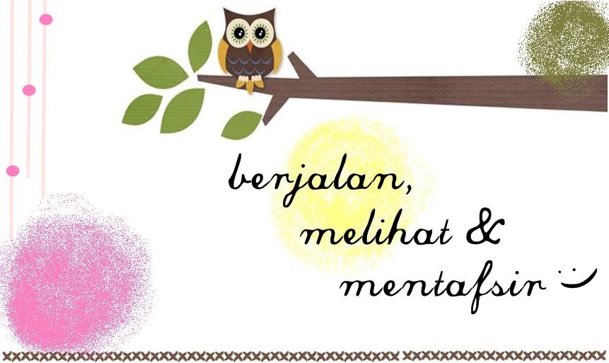 ~ berJalAn, MeliHat & meNtaFsiR ~