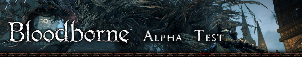 Bloodborne Alpha Tests