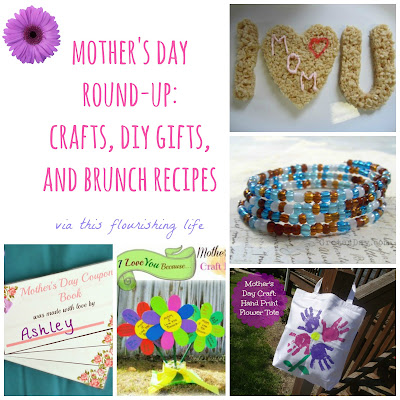 Mother's Day Round-Up: Crafts, DIY Gifts, and Brunch Ideas