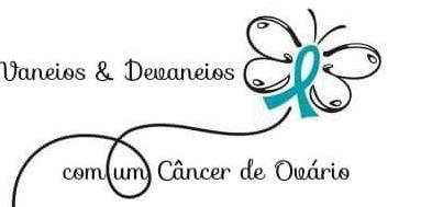 Vaneios e Devaneios com um Câncer de Ovário!