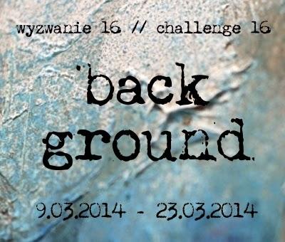 http://13artspl.blogspot.com/2014/03/wyzwanie-16-challenge-16-background.html