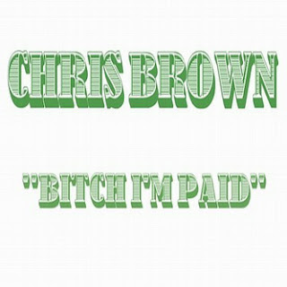 Chris Brown - Bitch I&#8217;m Paid