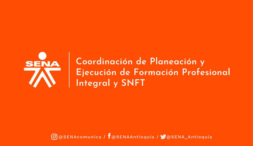 Planeación y Ejecución de Formación Profesional Integral  y SNFT