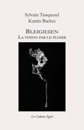 Sylvain TANQUEREL & Katrin BACKES, Bleigießen, La vision par le plomb, Le Cadran ligné