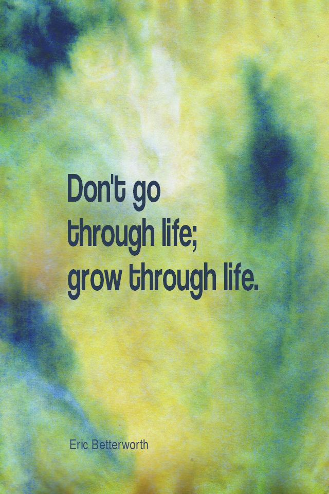 visual quote - image quotation for GROWTH - Don't go through life; grow through life. - Eric Butterworth