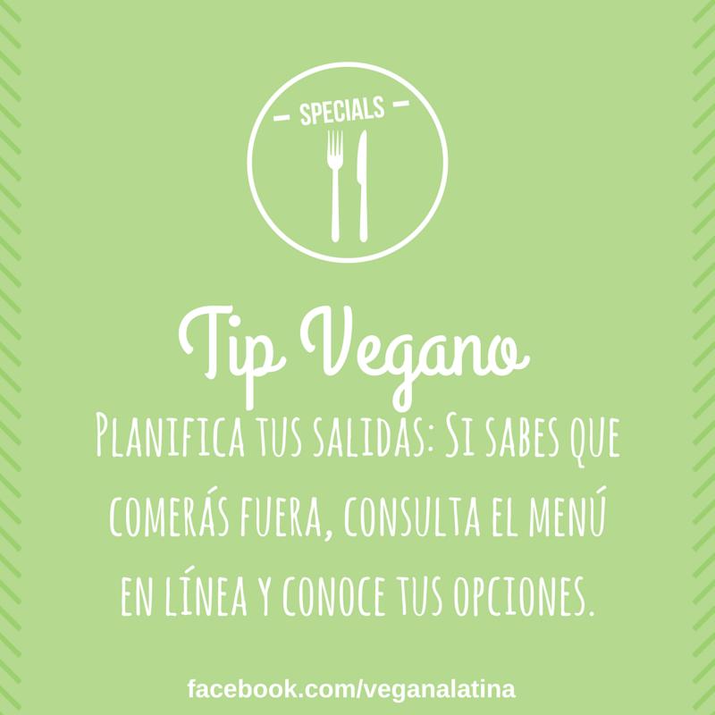 Tip Vegano: Planifica tus salidas: Si sabes que comerás fuera, consulta el menú en línea y conoce tus opciones