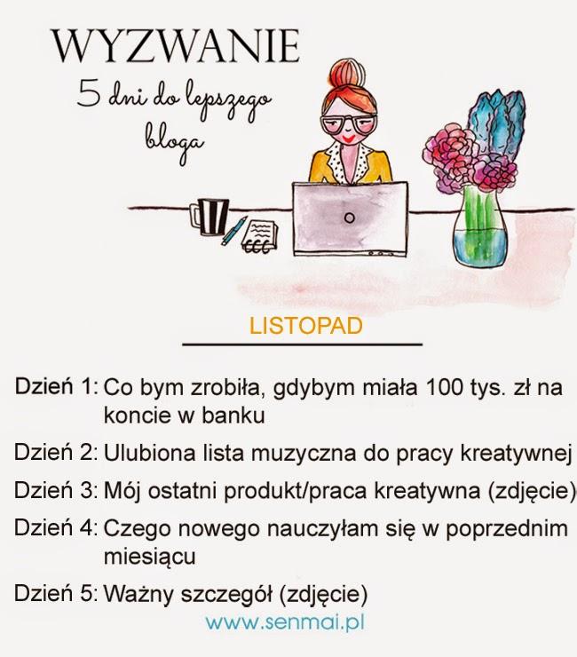 http://www.senmai.pl/2014/11/wyzwanie-blogowe-listopad-5-dni-do-lepszego-bloga/