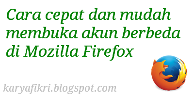 Cara cepat dan mudah membuka akun berbeda di Mozilla Firefox (karyafikri.blogspot.com)
