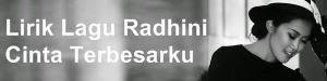Lirik Lagu Radhini - Cinta Terbesarku