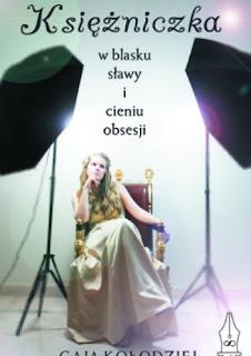 Księżniczka w blasku sławy i cieniu obsesji - Gaja Kołodziej