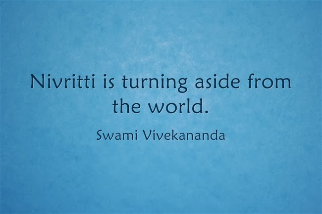 """Nivritti is turning aside from the world."""